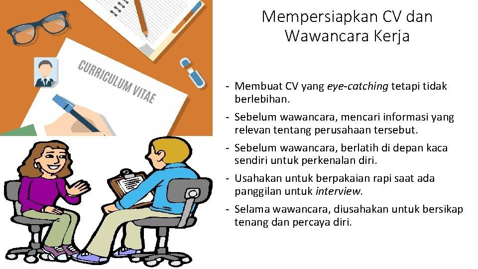Mempersiapkan CV dan Wawancara Kerja - Membuat CV yang eye-catching tetapi tidak berlebihan. -