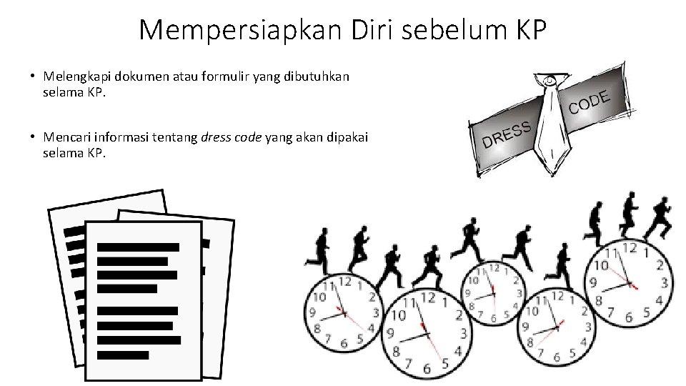 Mempersiapkan Diri sebelum KP • Melengkapi dokumen atau formulir yang dibutuhkan selama KP. •