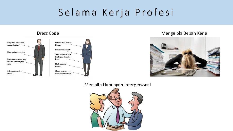 Selama Kerja Profesi Dress Code Mengelola Beban Kerja Menjalin Hubungan Interpersonal