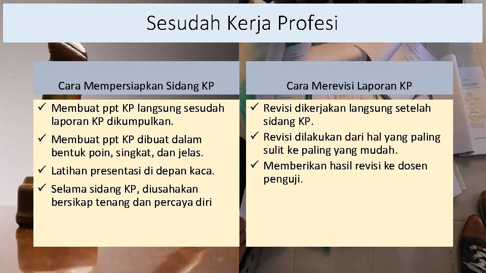 Sesudah Kerja Profesi Cara Mempersiapkan Sidang KP ü Membuat ppt KP langsung sesudah laporan