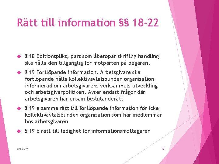 Rätt till information §§ 18 -22 § 18 Editionsplikt, part som åberopar skriftlig handling