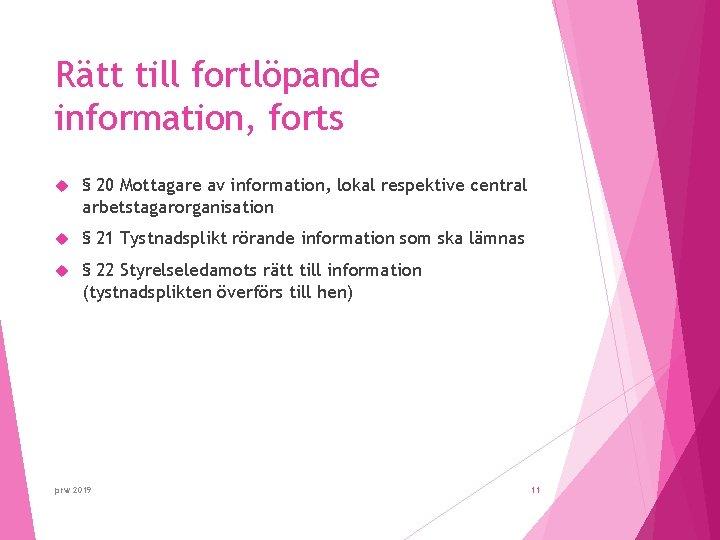 Rätt till fortlöpande information, forts § 20 Mottagare av information, lokal respektive central arbetstagarorganisation