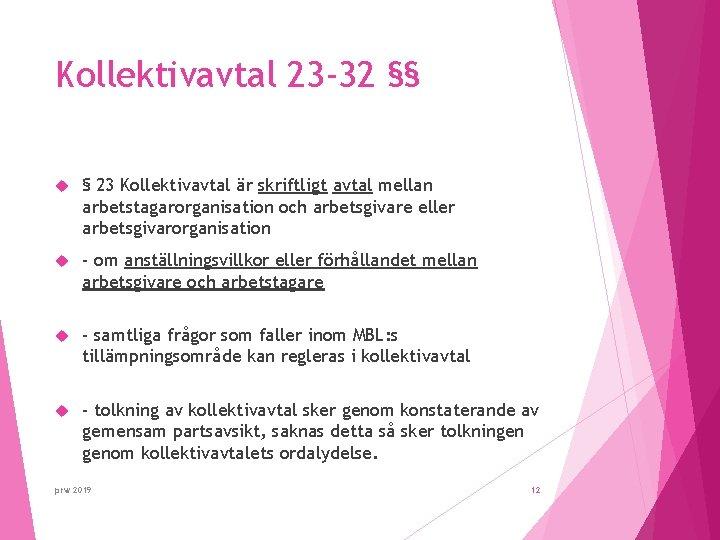 Kollektivavtal 23 -32 §§ § 23 Kollektivavtal är skriftligt avtal mellan arbetstagarorganisation och arbetsgivare