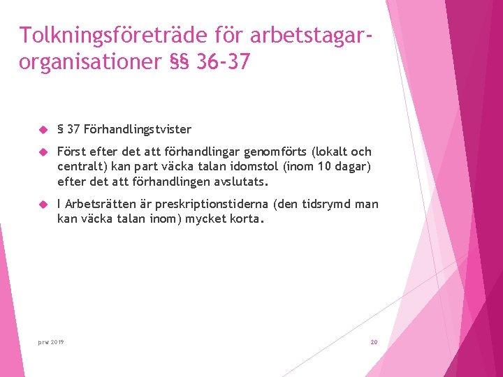 Tolkningsföreträde för arbetstagarorganisationer §§ 36 -37 § 37 Förhandlingstvister Först efter det att förhandlingar