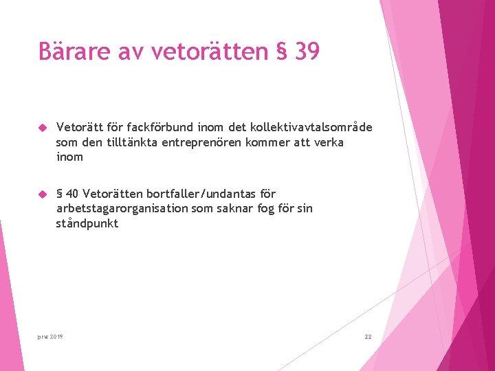 Bärare av vetorätten § 39 Vetorätt för fackförbund inom det kollektivavtalsområde som den tilltänkta