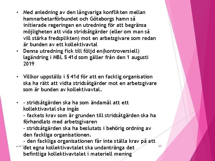 • Med anledning av den långvariga konflikten mellan hamnarbetarförbundet och Göteborgs hamn så