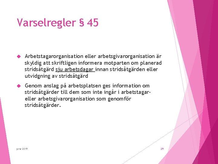 Varselregler § 45 Arbetstagarorganisation eller arbetsgivarorganisation är skyldig att skriftligen informera motparten om planerad