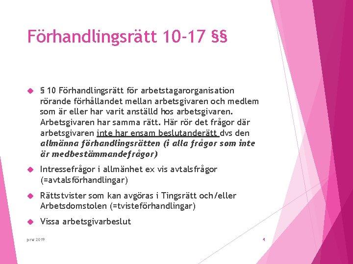 Förhandlingsrätt 10 -17 §§ § 10 Förhandlingsrätt för arbetstagarorganisation rörande förhållandet mellan arbetsgivaren och