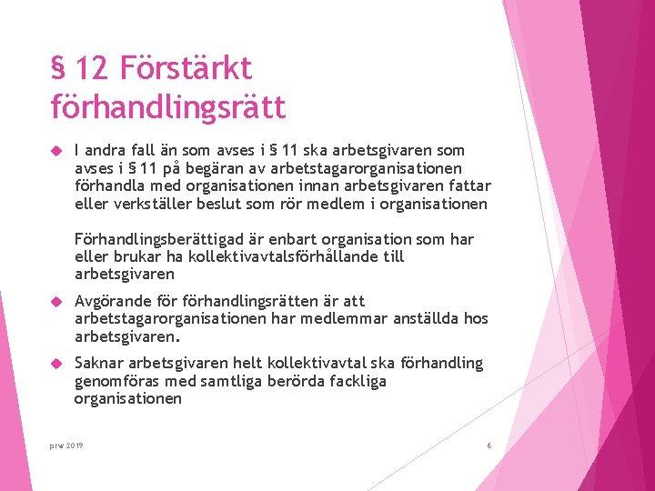 § 12 Förstärkt förhandlingsrätt I andra fall än som avses i § 11 ska