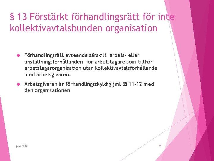 § 13 Förstärkt förhandlingsrätt för inte kollektivavtalsbunden organisation Förhandlingsrätt avseende särskilt arbets- eller anställningsförhållanden