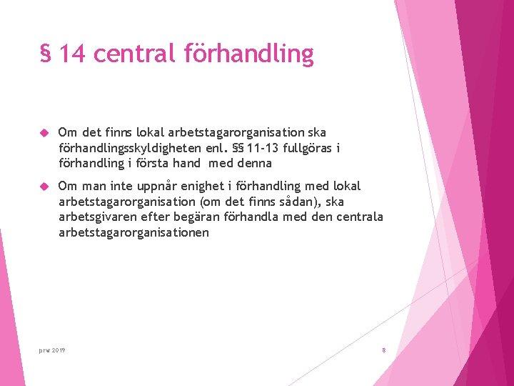 § 14 central förhandling Om det finns lokal arbetstagarorganisation ska förhandlingsskyldigheten enl. §§ 11