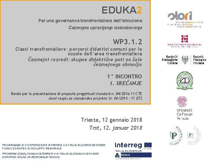 EDUKA 2 Per una governance transfrontaliera dell'istruzione Čezmejno upravljanje izobraževanja WP 3. 1. 2