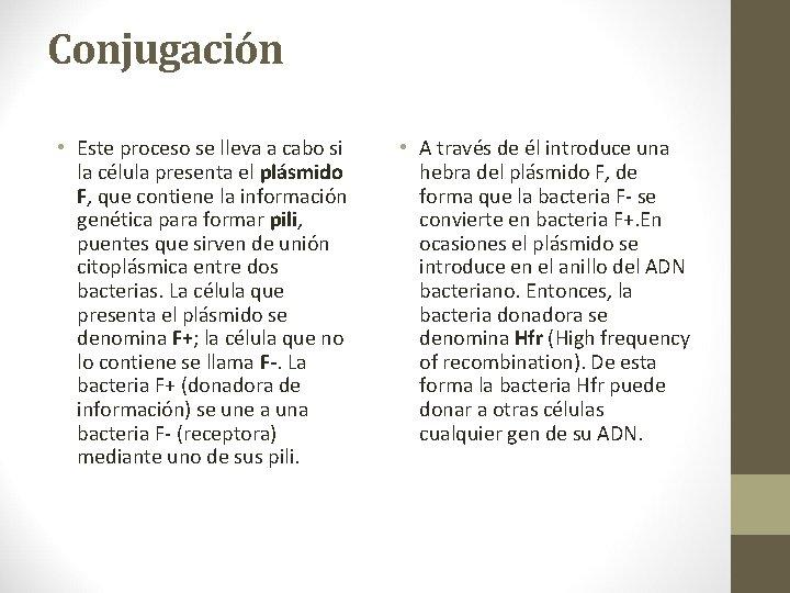 Conjugación • Este proceso se lleva a cabo si la célula presenta el plásmido