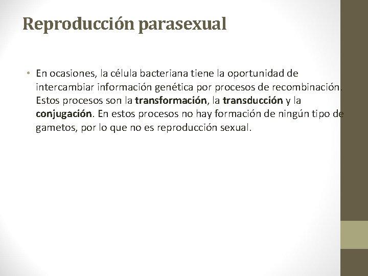 Reproducción parasexual • En ocasiones, la célula bacteriana tiene la oportunidad de intercambiar información