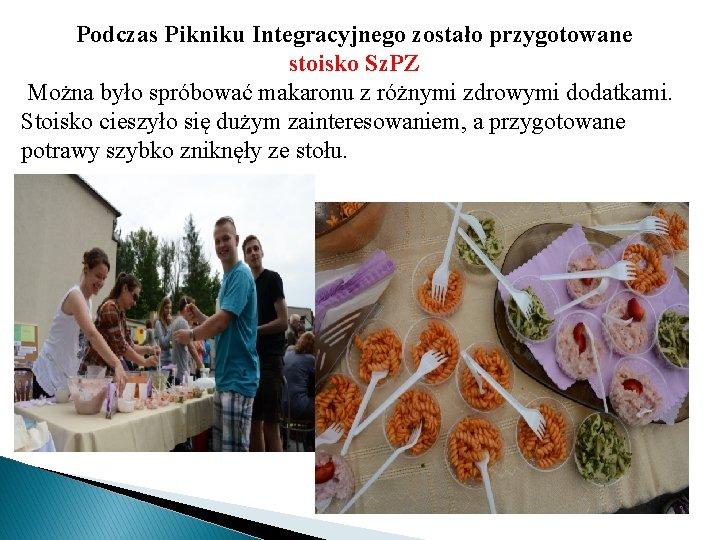 Podczas Pikniku Integracyjnego zostało przygotowane stoisko Sz. PZ Można było spróbować makaronu z różnymi