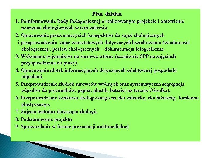 Plan działań 1. Poinformowanie Rady Pedagogicznej o realizowanym projekcie i omówienie poczynań ekologicznych w