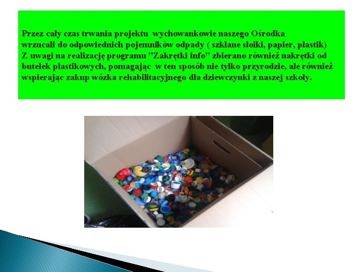 Przez cały czas trwania projektu wychowankowie naszego Ośrodka wrzucali do odpowiednich pojemników odpady (