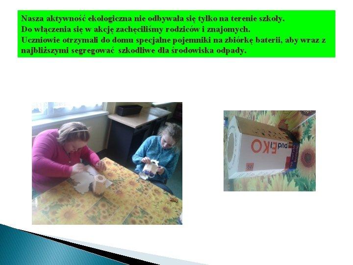 Nasza aktywność ekologiczna nie odbywała się tylko na terenie szkoły. Do włączenia się w