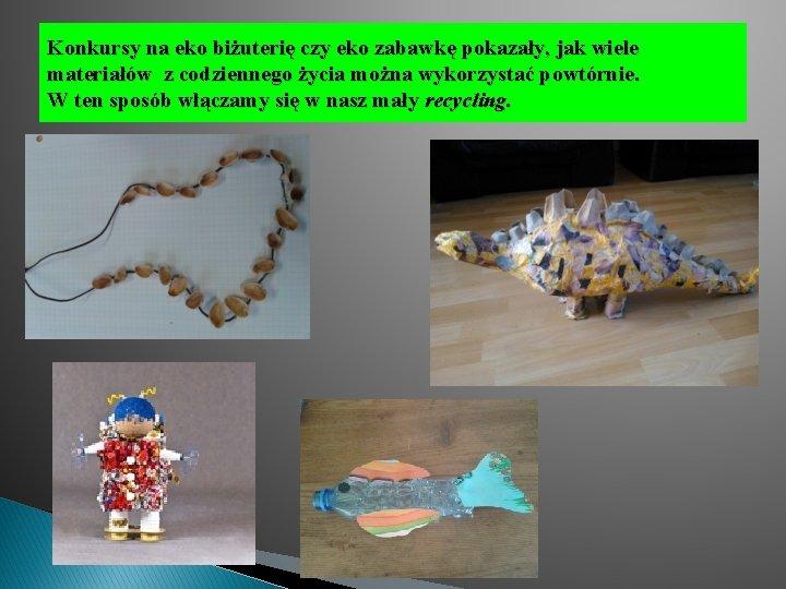 Konkursy na eko biżuterię czy eko zabawkę pokazały, jak wiele materiałów z codziennego życia