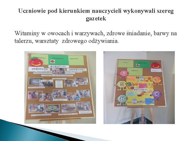 Uczniowie pod kierunkiem nauczycieli wykonywali szereg gazetek Witaminy w owocach i warzywach, zdrowe śniadanie,