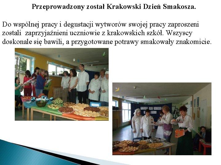 Przeprowadzony został Krakowski Dzień Smakosza. Do wspólnej pracy i degustacji wytworów swojej pracy zaproszeni