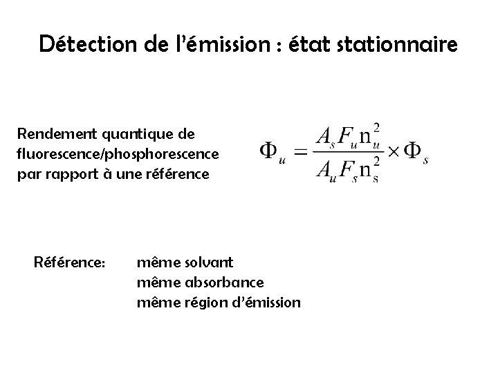 Détection de l'émission : état stationnaire Rendement quantique de fluorescence/phosphorescence par rapport à une