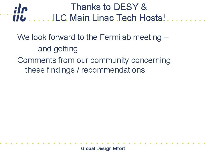 Thanks to DESY & ILC Main Linac Tech Hosts! We look forward to the
