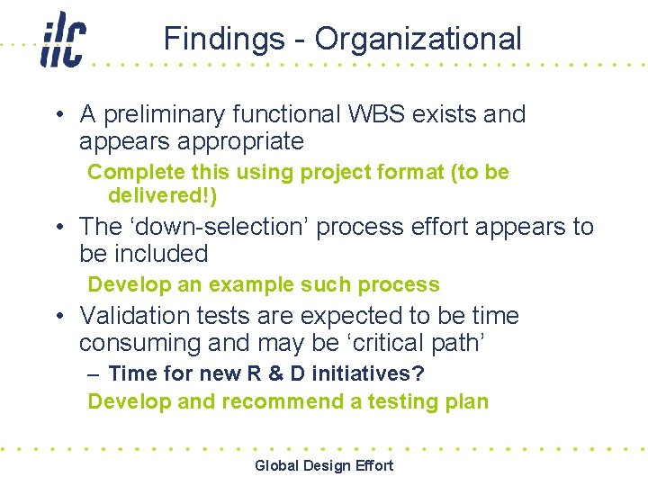 Findings - Organizational • A preliminary functional WBS exists and appears appropriate Complete this