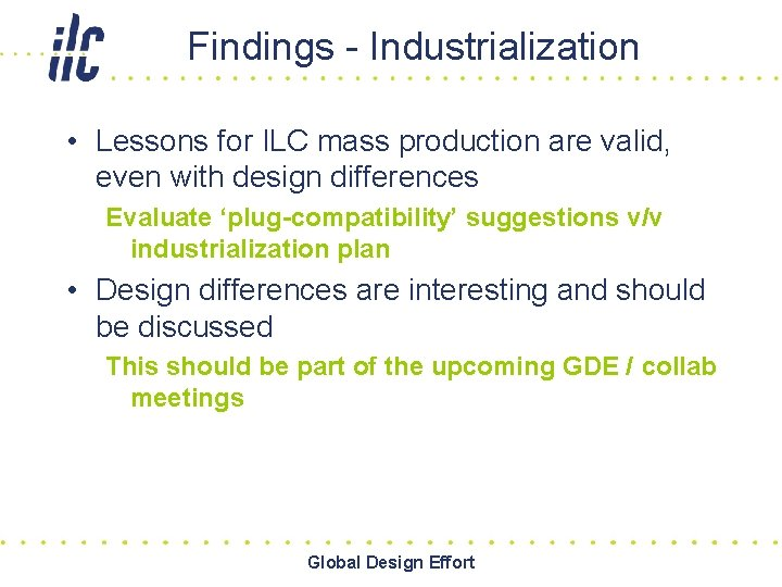 Findings - Industrialization • Lessons for ILC mass production are valid, even with design