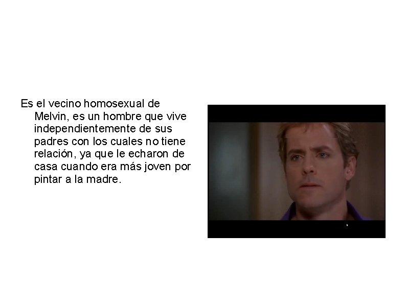 SIMON BISHOP Es el vecino homosexual de Melvin, es un hombre que vive independientemente