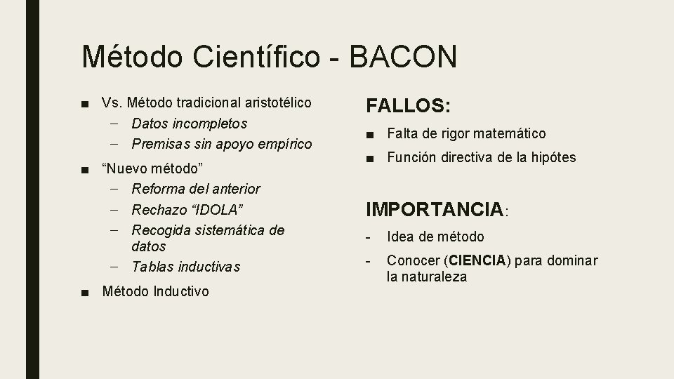 Método Científico - BACON ■ Vs. Método tradicional aristotélico – Datos incompletos – Premisas