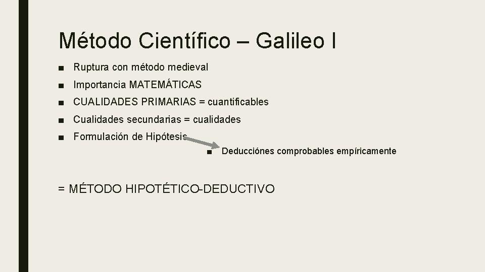 Método Científico – Galileo I ■ Ruptura con método medieval ■ Importancia MATEMÁTICAS ■