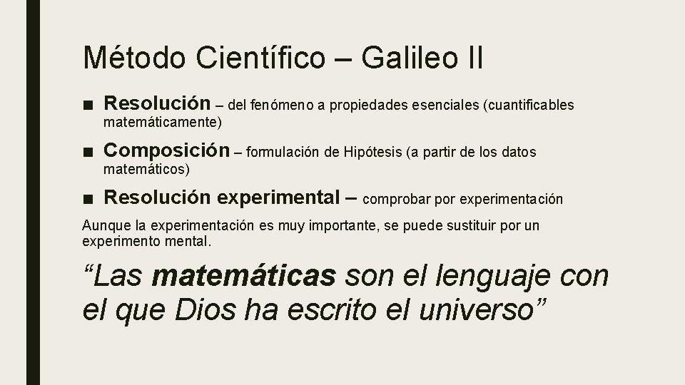 Método Científico – Galileo II ■ Resolución – del fenómeno a propiedades esenciales (cuantificables