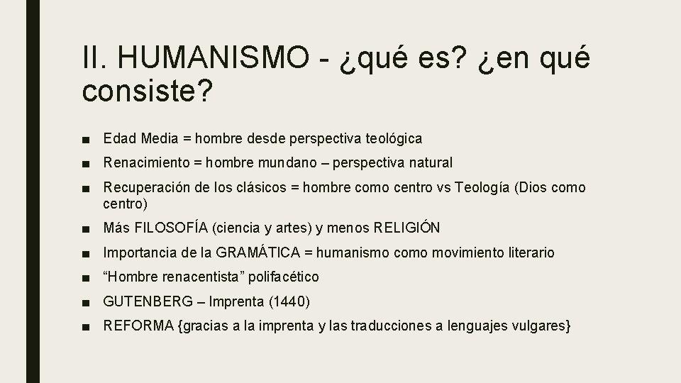 II. HUMANISMO - ¿qué es? ¿en qué consiste? ■ Edad Media = hombre desde