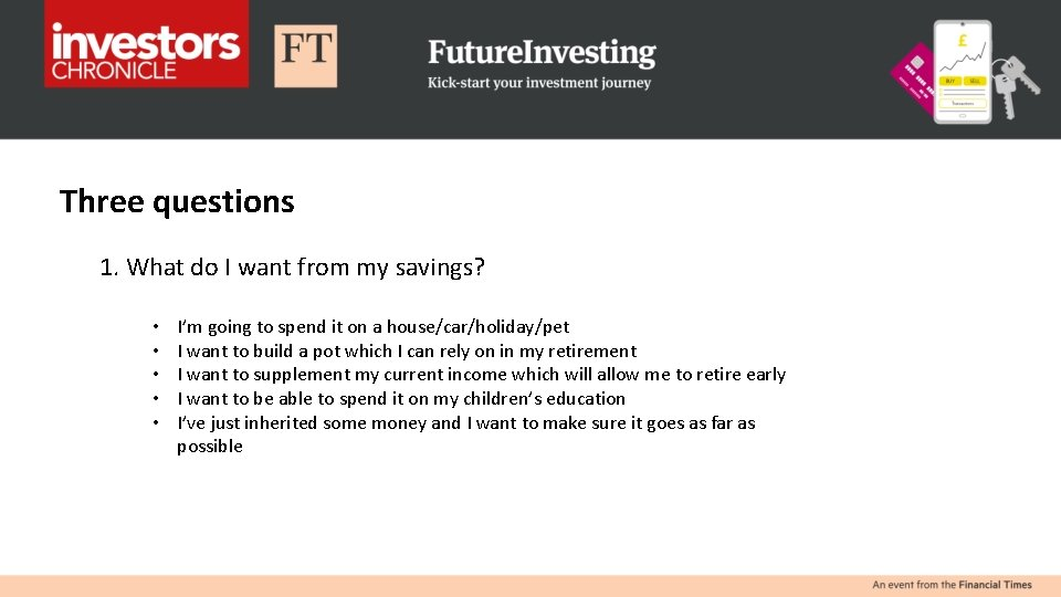 Three questions 1. What do I want from my savings? • • • I'm
