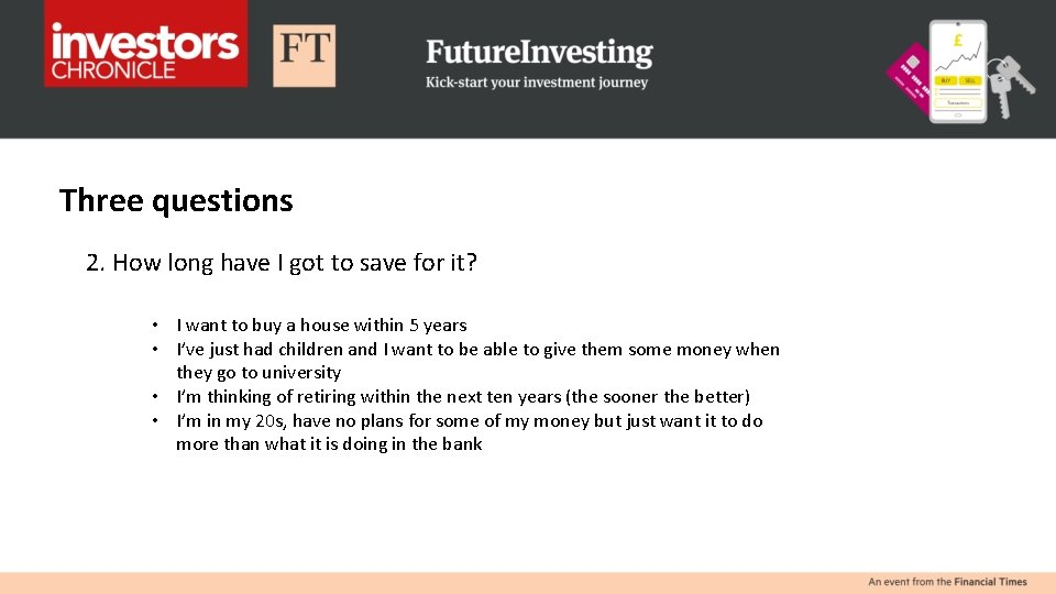 Three questions 2. How long have I got to save for it? • I