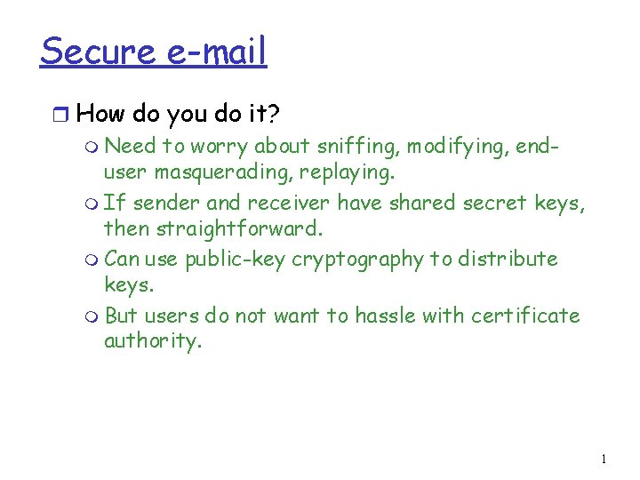 Secure e-mail r How do you do it? m Need to worry about sniffing,