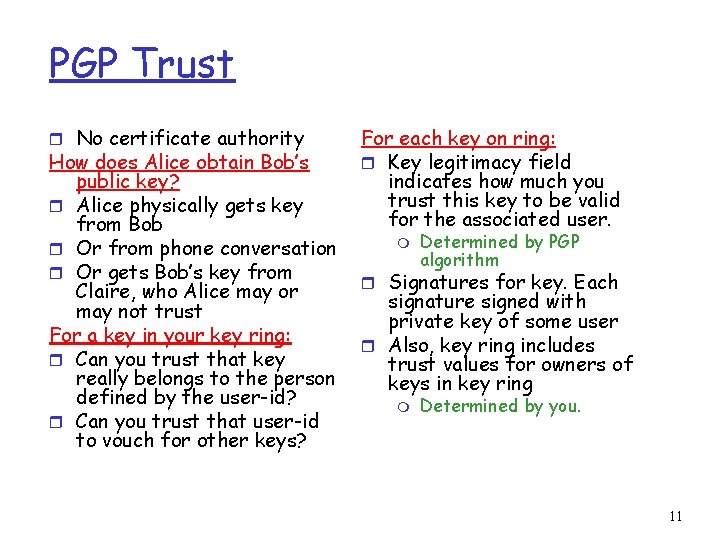 PGP Trust r No certificate authority How does Alice obtain Bob's public key? r
