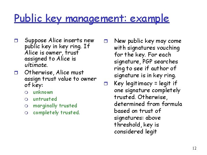 Public key management: example r r Suppose Alice inserts new public key in key