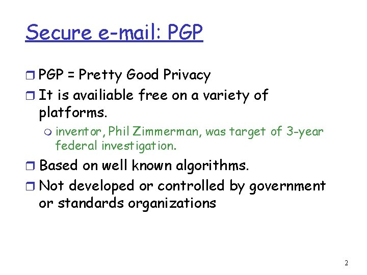 Secure e-mail: PGP r PGP = Pretty Good Privacy r It is availiable free