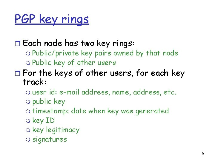 PGP key rings r Each node has two key rings: m Public/private key pairs