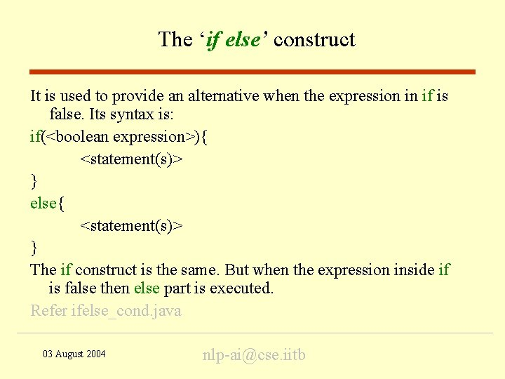 The 'if else' construct It is used to provide an alternative when the expression