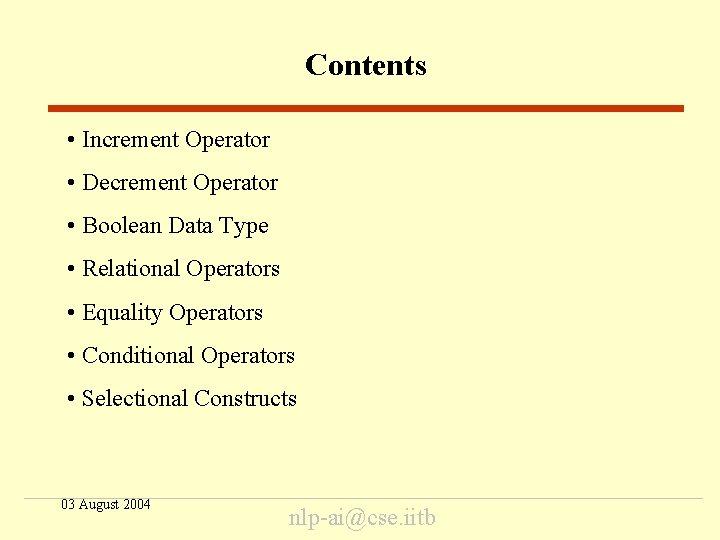 Contents • Increment Operator • Decrement Operator • Boolean Data Type • Relational Operators