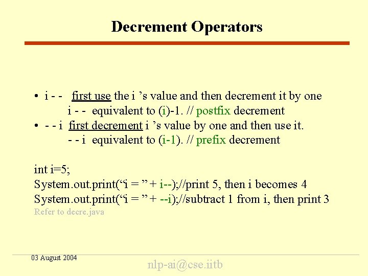 Decrement Operators • i - - first use the i 's value and then