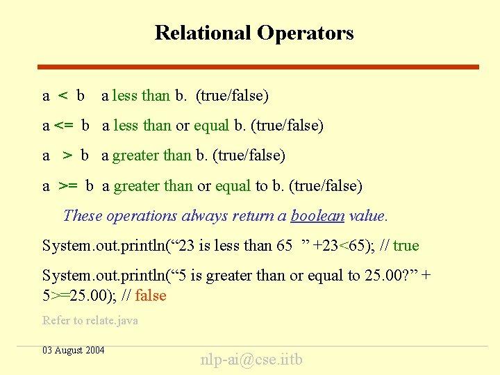 Relational Operators a < b a less than b. (true/false) a <= b a