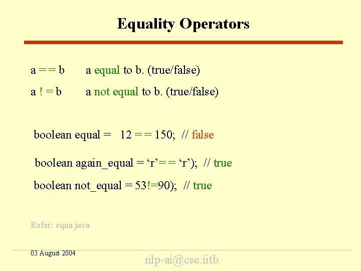 Equality Operators a==b a equal to b. (true/false) a!=b a not equal to b.