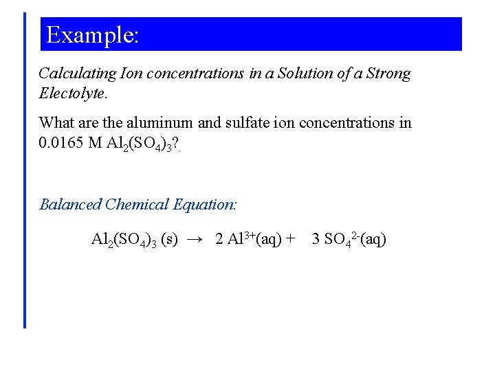 Example: Calculating Ion concentrations in a Solution of a Strong Electolyte. What are the