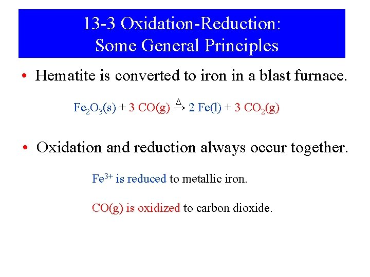 13 -3 Oxidation-Reduction: Some General Principles • Hematite is converted to iron in a