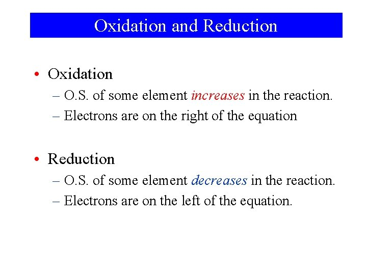 Oxidation and Reduction • Oxidation – O. S. of some element increases in the