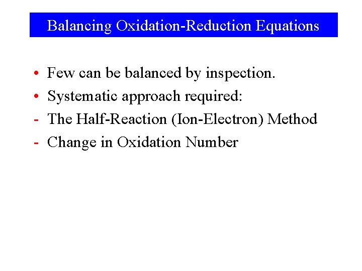 Balancing Oxidation-Reduction Equations • • - Few can be balanced by inspection. Systematic approach
